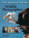 The Master Guide for Wildlife Photographers - Bill Silliker Jr.