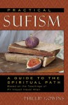 Practical Sufism: A Guide to the Spiritual Path Based on the Teachings of Pir Vilayat Inayat Khan - Phillip Gowins