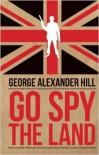Go Spy the Land - George Alexander Hill