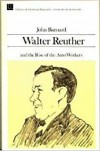 Walter Reuther and the Rise of the Auto Workers - V. John Barnard