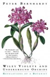 Wily Violets and Underground Orchids: Revelations of a Botanist - Peter Bernhardt