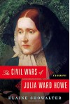 The Civil Wars of Julia Ward Howe: A Biography - Elaine Showalter