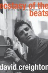 Ecstasy of the Beats: On the Road to Understanding - David Creighton