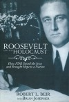 Roosevelt and the Holocaust: How FDR Saved the Jews and Brought Hope to a Nation - Robert L. Beir, Brian Josepher