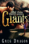 And Then There Were Giants - Greg Dragon