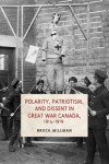 Polarity, Patriotism, and Dissent in Great War Canada, 1914-1919 - Brock Millman
