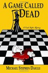 A Game Called Dead - Michael Stephen Daigle