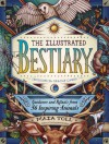The Illustrated Bestiary: Guidance and Rituals from 36 Inspiring Animals - Maia Toll