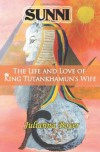 Sunni: The Life and Love of King Tutankhamun's Wife - Julianna Boyer