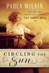 Circling the Sun: A Novel - Paula McLain