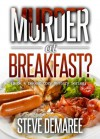 Murder at Breakfast - Steve Demaree
