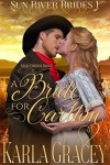 Mail Order Bride - A Bride for Carlton: Sweet Clean Historical Western Mail Order Bride Mystery Romance (Sun River Brides Book 1) - Karla Gracey