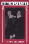 Berlin Cabaret (Studies in Cultural History) - Peter Jelavich