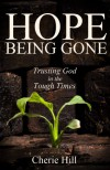 Hope Being Gone (Trusting God in the Tough Times) - Cherie Hill