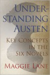 Understanding Austen: Key Concepts in the Six Novels - Maggie Lane