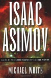 Isaac Asimov: A Life of the Grand Master of Science Fiction - Michael White