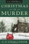 Christmas is Murder - C.S. Challinor