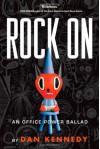 Rock On: An Office Power Ballad - Dan Kennedy