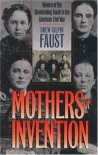 Mothers of Invention: Women of the Slaveholding South in the American Civil War - Drew Gilpin Faust