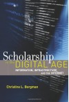Scholarship in the Digital Age: Information, Infrastructure, and the Internet - Christine L. Borgman