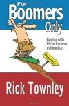 For Boomers Only: We're Not Over the Hill, We're Still Trying to Climb Up It! - Rick Townley