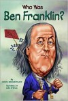 Who Was Ben Franklin? - Dennis Brindell Fradin, John   O'Brien, John O'Brien, Nancy Harrison