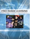 Free Range Learning How Homeschooling Changes Everything - Laura Grace Weldon