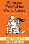 You Can Never Find a Rickshaw When It Monsoons: The World on One Cartoon a Day - Mo Willems, Dave Barry