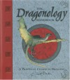 The Dragonology Handbook: A Practical Course in Dragons - Ernest Drake, Dugald A. Steer