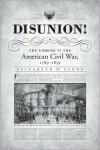 Disunion!: The Coming of the American Civil War, 1789-1859 - Elizabeth R. Varon