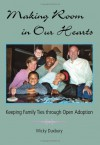 Making Room in Our Hearts: Keeping Family Ties Through Open Adoption - Micky Duxbury