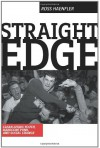Straight Edge: Clean-Living Youth, Hardcore Punk, And Social Change - Ross Haenfler