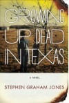 Growing Up Dead in Texas - Stephen Graham Jones