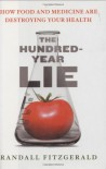 The Hundred-Year Lie: How Food and Medicine Are Destroying Your Health - Randall Fitzgerald