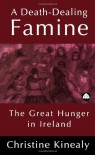 A Death-Dealing Famine: The Great Hunger in Ireland - Christine Kinealy