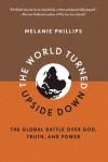 The World Turned Upside Down: The Global Battle over God, Truth, and Power - Melanie Phillips