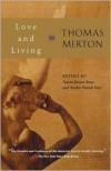 Love and Living - Thomas Merton, Naomi Burton Stone, Patrick Hart