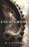 The Escapement (Engineer Trilogy) - K. J. Parker