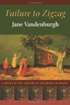 Failure To Zigzag: A Novel - Jane Vandenburgh
