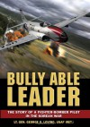 Bully Able Leader: The Story of a Fighter-Bomber Pilot in the Korean War - George G. Loving