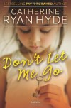 Dont Let Me Go - Catherine Ryan Hyde
