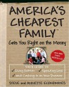 America's Cheapest Family Gets You Right on the Money: Your Guide to Living Better, Spending Less, and Cashing in on Your Dreams - Steve Economides, Annette Economides