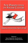 New Perspectives on Polish Culture: Personal Encounters, Public Affairs - Tamara Trojanowska, Artur Placzkiewicz, Agnieszka Polakowska