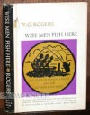 Wise Men Fish Here: The Story Of Frances Steloff And The Gotham Book Mart - W.G. Rogers