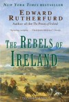 The Rebels of Ireland  - Edward Rutherfurd