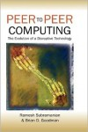 Peer-To-Peer Computing: The Evolution of a Disruptive Technology - Ramesh Subramaniam
