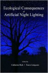 Ecological Consequences of Artificial Night Lighting - Catherine Rich, Catherine Rich