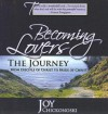 Becoming Lovers: The Journey from Disciple of Christ to Bride of Christ - Joy Chickonoski