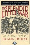 The Splendid Little War - Frank Freidel
