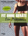 Fit ohne Geräte für Frauen: Trainieren mit dem eigenen Körpergewicht - 'Joshua Clark',  'Mark Lauren'